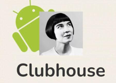 نسخه اندروید برنامه Clubhouse بعد از انتظار طولانی منتشر شد!